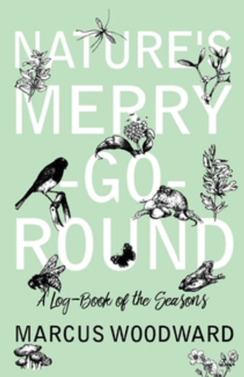 Nature's Merry-Go-Round - A Log-Book of the Seasons ebook by Marcus Woodward