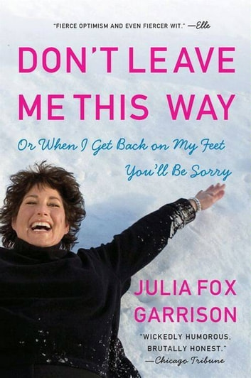 Don't Leave Me This Way - Or When I Get Back on My Feet You'll Be Sorry ebook by Julia Fox Garrison