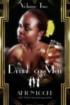 Drunk on Men: Volume Two ebook by Afton Locke