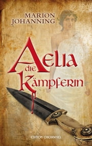 Aelia, die Kämpferin ebook by Marion Johanning
