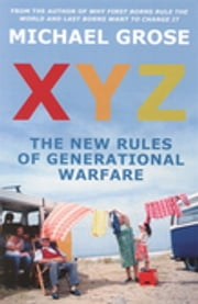 XYZ - The New Rules of Generational Warfare ebook by Michael Grose
