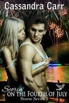 Scorin' on the Fourth of July - Storm ebook by Cassandra Carr
