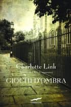 Giochi d'ombra eBook by Charlotte Link