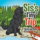 Sis's Tiny Trip ebook by Norma Jean Kelley