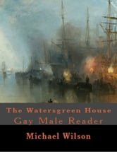 The Watersgreen House Gay Male Reader ebook by Michael Wilson