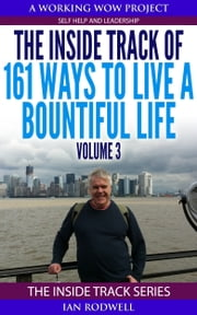 The Inside Track of 161 Ways to Live a More Bountiful Life Volume 3 ebook by Ian Rodwell