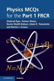Physics MCQs for the Part 1 FRCR ebook by Dr Shahzad Ilyas,Dr Tomasz Matys,Dr Nasim Sheikh-Bahaei,Dr Adam K. Yamamoto,Dr Martin J. Graves