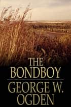 The Bondboy ebook by George W. Ogden