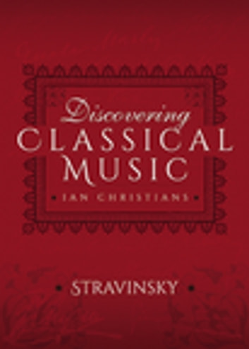 Discovering Classical Music: Stravinsky ebook by Ian Christians