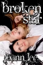 Broken Star ebook by Joann Lee