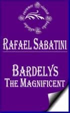 Bardelys the Magnificent ebook by Rafael Sabatini
