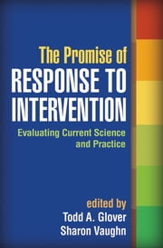 The Promise of Response to Intervention - Evaluating Current Science and Practice ebook by Todd A. Glover, PhD,Sharon Vaughn, PhD