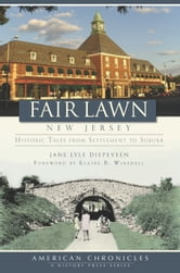 Fair Lawn, New Jersey - Historic Tales from Settlement to Suburb ebook by Jane Lyle Diepeveen
