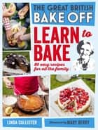 Great British Bake Off: Learn to Bake ebook by Love Productions