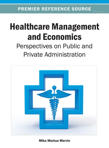Healthcare Management and Economics - Perspectives on Public and Private Administration ebook by