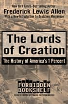 The Lords of Creation - The History of America's 1 Percent ebook by Frederick Lewis Allen, Mark Crispin Miller, Gretchen Morgenson