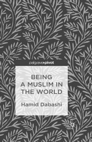 Being a Muslim in the World ebook by H. Dabashi