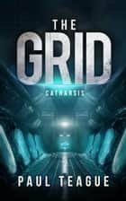 The Grid 3: Catharsis ebook by Paul Teague