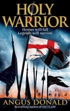 Holy Warrior ebook by Angus Donald