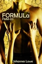 Formula FMM-03 ebook by Johannes Lowe