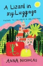 A Lizard In My Luggage: Mayfair To Mallorca In One Easy Move ebook by Anna Nicholas