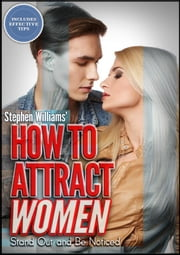 How To Attract Women: Stand Out and Be Noticed ebook by Stephen Williams