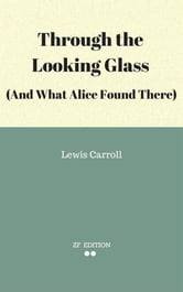 Through the Looking Glass (And What Alice Found There) ebook by Lewis Carroll.