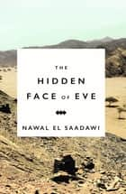The Hidden Face of Eve - Women in the Arab World ebook by Nawal El Saadawi, Sherif Hetata, Doctor Ronak Husni