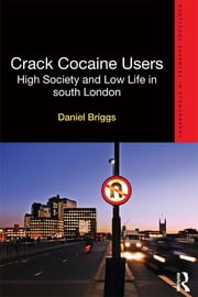Crack Cocaine Users - High Society and Low Life in South London ebook by Daniel Briggs