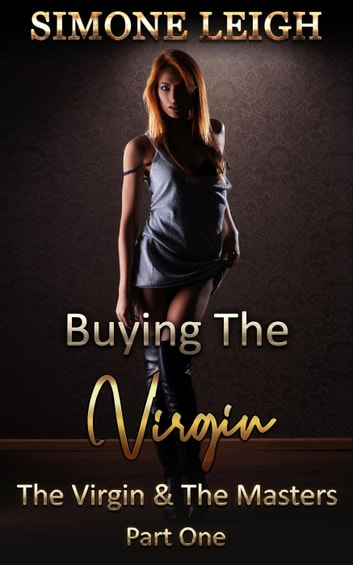 The Virgin and the Masters - Part One - Buying the Virgin, #17 ebook by Simone Leigh
