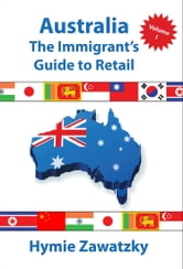 Australia - The Immigrants Guide to Retail ebook by Hymie Zawataky