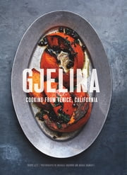 Gjelina - California Cooking from Venice Beach ebook by Travis Lett,Michael Graydon,Nikole Herriott