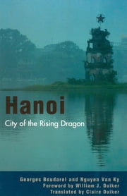 Hanoi - City of the Rising Dragon ebook by Georges Boudarel,Nguyen Van Ky,Claire Duiker,William J. Duiker