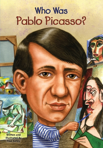 Who Was Pablo Picasso? ebook by True Kelley,Who HQ