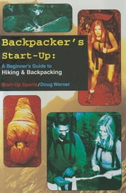 Backpacker's Start-Up - A Beginner's Guide to Hiking and Backpacking ebook by Doug Werner
