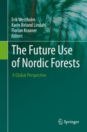 The Future Use of Nordic Forests - A Global Perspective ebook by Erik Westholm,Karin Beland Lindahl,Florian Kraxner
