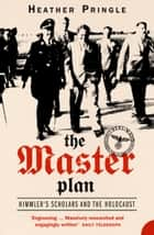 The Master Plan: Himmler's Scholars and the Holocaust (Text Only) ebook by Heather Pringle