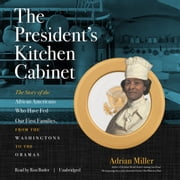 The President's Kitchen Cabinet - The Story of the African Americans Who Have Fed Our First Families, from the Washingtons to the Obamas オーディオブック by Adrian Miller