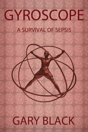 Gyroscope: A Survival of Sepsis ebook by Gary Black
