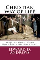 CHRISTIAN WAY OF LIFE Applying God's Word More Fully (October 2012) ebook by Edward D. Andrews