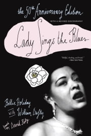Lady Sings the Blues - The 50th-Anniversay Edition with a Revised Discography ebook by Billie Holiday,William Dufty,David Ritz