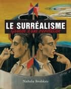 Le surréalisme ebook by Nathalia Brodskaïa