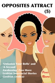 Opposites Attract (5): Two More Lesbian Interracial Stories, 'Unfasten Your Belts' and 'A Second Awakening' (Lesbian Erotica) ebook by Paris Rivera