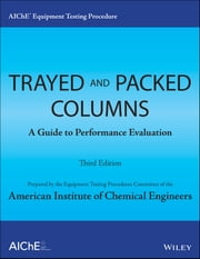 AIChE Equipment Testing Procedure - Trayed and Packed Columns - A Guide to Performance Evaluation ebook by American Institute of Chemical Engineers (AIChE)