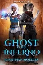 Ghost in the Inferno (Ghost Exile #5) ebook by