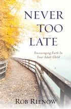 Never Too Late - Encouraging Faith In Your Adult Child ebook by