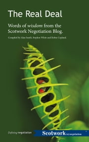 The Real Deal. Words of Wisdom from the Scotwork Negotiation Blog ebook by Scotwork Limited