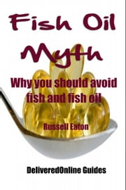 Fish Oil Myth ebook by Russell Eaton