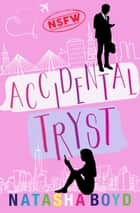 Accidental Tryst - A Romantic Comedy ebook by Natasha Boyd