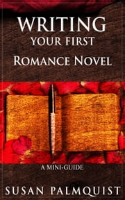 Writing Your First Romance Novel - A Step by Step Guide ebook by Susan Palmquist